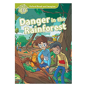 Oxford Read And Imagine Level 3 Danger In The Rainforest