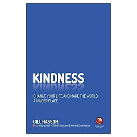 Kindness - Change Your Life And Make The World A Kinder Place