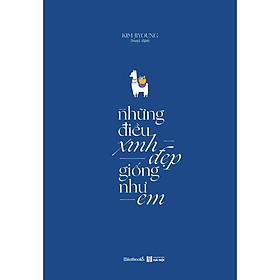 Sách - Những Điều Xinh Đẹp Giống Như Em ( tặng kèm bookmark thiết kế )