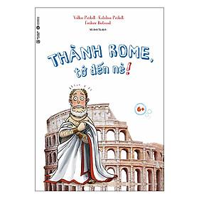 Thành Rome, Tớ Đến Đây!