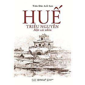 Huế - Triều Nguyễn: Một Cái Nhìn