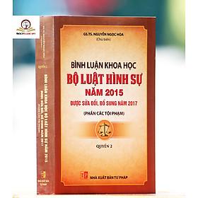 Bình Luận Khoa Học Bộ Luật Hình Sự  Năm 2015 (Sửa Đổi, Bổ Sung Năm 2017) Quyển 2 - Phần Các Tội Phạm