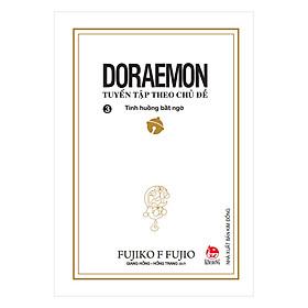 Doraemon - Tuyển Tập Theo Chủ Đề Tập 3: Tình Huống Bất Ngờ (Bìa Mềm) (Tái Bản 2018)