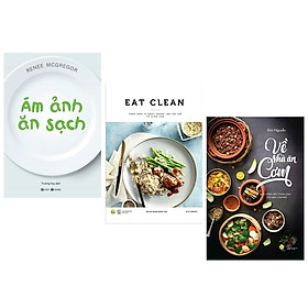 Combo 3 cuốn : Ám Ảnh Ăn Sạch + EAT CLEAN Thực Đơn 14 Ngày Thanh Lọc Cơ Thể Và Giảm Cân + Về Nhà Ăn Cơm - 45 Công Thức Thuần Chay Cho Mâm Cơm Nhà Bạn (Bộ sách hay nhất về nấu ăn)