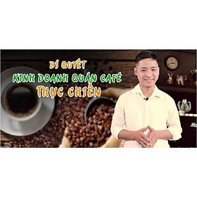 Khóa học KINH DOANH - Bí quyết kinh doanh quán Café thực chiến UNICA.VN