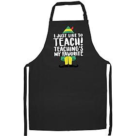 Tạp Dề Làm Bếp In Hình I Just Like To Teach Favorite Christmas Teacher Elf Gift