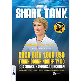America Shark Tank - Cách Biến 1.000 USD Thành Doanh Nghiệp Tỷ Đô Của Shark Barbara Corcoran ( tặng kèm bookmark )