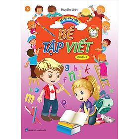 Bé Yêu Vào Lớp 1 - Bé Tập Viết - Quyển 2