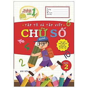 Chuẩn Bị Cho Bé Vào Lớp 1 - Tập Tô Và Tập Viết Chữ Số (Quyển 2) (Tái Bản 2020)