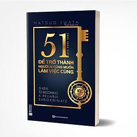 51 Chìa Khóa Vàng Để Trở Thành Người Ai Cũng Muốn Làm Việc Cùng (Tặng kèm Bookmark PL)