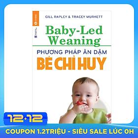 Phương Pháp Ăn Dặm Bé Chỉ Huy (Baby Led-Weaning) (Tái Bản)