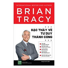 Brian Tracy - Bậc Thầy Về Tu Duy Thành Công