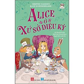 Graphic Classics - Alice In Wonderland - Alice Ở Xứ Sở Diệu Kỳ