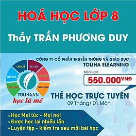 Khóa học Online HOÁ HỌC LỚP 8 Thầy TRẦN PHƯƠNG DUY - Toliha.vn Khóa 9 Tháng