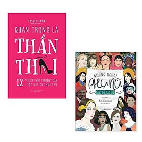 Combo 2 Cuốn : Quan Trọng Là Thần Thái + Những Người Phụ Nữ Thay Đổi Thế Giới (Những Cuốn Sách Giúp Bạn Đối Mặt Với Những Khó Khăn Trong Cuộc Sống )