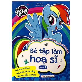 My Little Pony - Bé Tập Làm Họa Sĩ - Quyển 1
