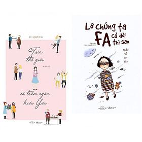 Combo 2 cuốn sách văn học hay nhất: Trên thế giới có trăm ngàn kiểu yêu  + Lỡ Chúng Ta FA Cả Đời Thì Sao? ( Tặng kèm bookmark)