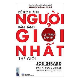 Để Trở Thành Người Bán Hàng Giỏi Nhất Thế Giới (Tặng kèm Kho Audio Books)