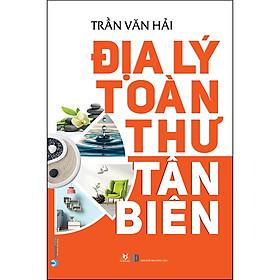 Địa Lý Toàn Thư Tân Biên (Tái Bản)