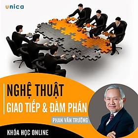 - Khóa học PHÁT TRIỂN CÁ NHÂN-  Nghệ thuật giao tiếp và đàm phán- GS Phan Văn Trường UNICA.VN