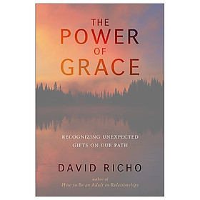 [Download Sách] The Power of Grace: Recognizing Unexpected Gifts on Our Path