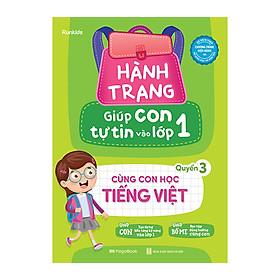 Hành Trang Giúp Con Tự Tin Vào Lớp 1 - Quyển 3: Cùng Con Học Tiếng Việt