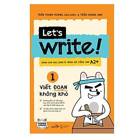 Let's Write! – Viết Đoạn Không Khó (Tập 1 – Cơ Bản)