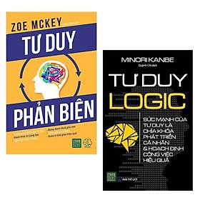 Combo Sách Kỹ Năng Làm Việc Hay Và Hiệu Quả: Tư Duy Logic + Tư Duy Phản Biện