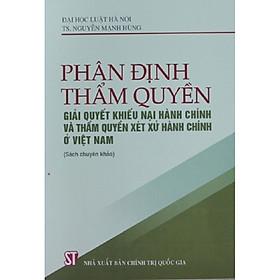 Sách Phân Định Thẩm Quyền Giải Quyết Khiếu Nại Hành Chính Và Thẩm Quyền Xét Xử Hành Chính Ở  Việt Nam