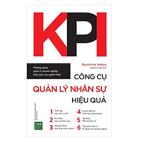 KPI - Công Cụ Quản Lý Nhân Sự Hiệu Quả: Cách thức triển khai quản trị KPI tới toàn thể nhân viên giúp tăng tính linh hoạt và chủ động của doanh nghiệp ( Tặng Boookmark Tuyệt Đẹp )