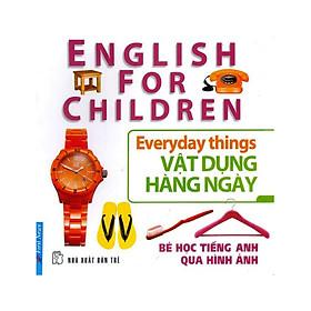 Bé Học Tiếng Anh Qua Hình Ảnh - Vật Dụng Hàng Ngày (Mới)