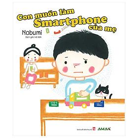 Một cuốn truyện nhẹ nhàng nhưng thấm thía: Con muốn làm Smartphone của mẹ