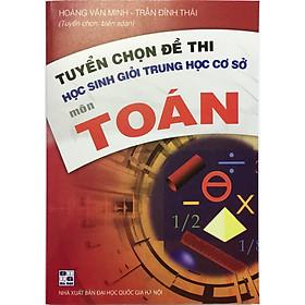 Tuyển Chọn Đề Thi Học Sinh Giỏi Trung Học Cơ Sở Môn Toán (tặng 1 bookmark như hình ngẫu nhiên)