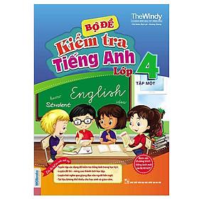 Bộ Đề Kiểm Tra Tiếng Anh Lớp 4 - Tập 1