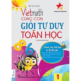 Vietmath - Cùng Con Giỏi Tư Duy Toán Học - Tập 1