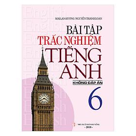 Bài Tập Trắc Nghiệm Tiếng Anh 6 (Không Đáp Án)