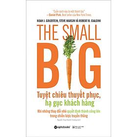 The Small Big – Tuyệt Chiêu Thuyết Phục, Hạ Gục Khách Hàng (Tặng kèm Tickbook)