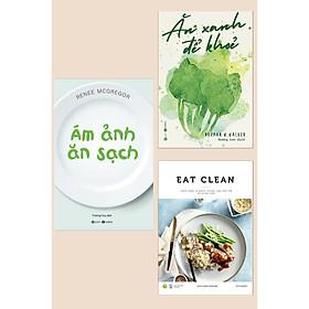 Combo Sách Chăm Sóc Sức Khỏe: Ám Ảnh Ăn Sạch + Ăn Xanh Để Khỏe + EAT CLEAN Thực Đơn 14 Ngày Thanh Lọc Cơ Thể Và Giảm Cân (Bộ 3 Cuốn)