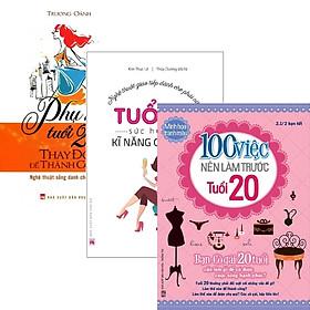 Combo: Tuổi 20, Sức Hút Từ Kỹ Năng Giao Tiếp + Phụ Nữ Tuổi 20 Thay Đổi Để Thành Công + 100 Việc Nên Làm Trước Tuổi 20 (Bộ 3 Cuốn)