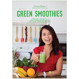 Green Smoothies - Giảm Cân, Làm Đẹp Da, Tăng Cường Sức Đề Kháng Với 7 Ngày Uống Sinh Tố Xanh