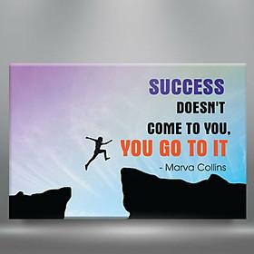 "Tranh Canvas Không Viền Trích Dẫn: ""Success Doesn'T Come To You, You Go To It"" W193"