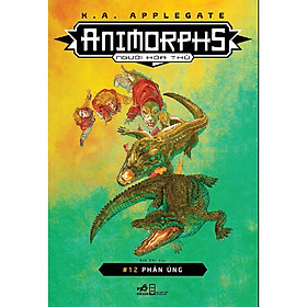 [Download Sách] Animorphs - Người Hóa Thú - Tập 12 - Phản Ứng