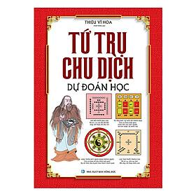 Tứ Trụ Chu Dịch Dự Đoán Học (Bìa Cứng)