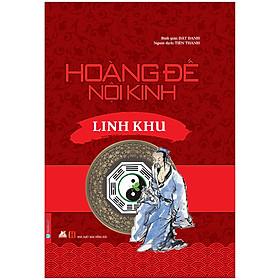 Hoàng Đế Nội Kinh - Linh Khu (Tái Bản 2020)