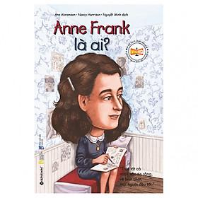 Anne Frank Là Ai? (Tái Bản 2018)