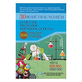 30  Bộ Đề Trắc Nghiệm Luyện Thi THPTQG 2019 - Khoa Học Tự Nhiên (Vật Lí - Hóa Học - Sinh Học)