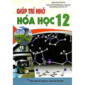 Giúp Trí Nhớ Hóa Học Lớp 12