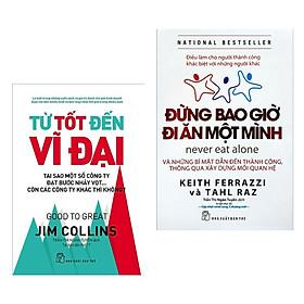 Combo Sách Kinh Tế: Từ Tốt Đến Vĩ Đại + Đừng Bao Giờ Đi Ăn Một Mình (Bộ sách giúp bạn một bước đi tới thành công/ Tặng kèm Bookmark Happy Life)