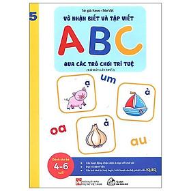 Vở Nhận Biết Và Tập Viết ABC Qua Các Trò Chơi Trí Tuệ - Tập 5