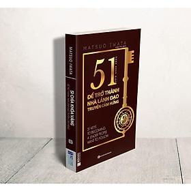 51 Chìa Khóa Vàng Để Trở Thành Nhà Lãnh Đạo Truyền Cảm Hứng (Tặng kèm Bookmark PL)